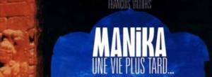 Manika, une vie plus tard...
